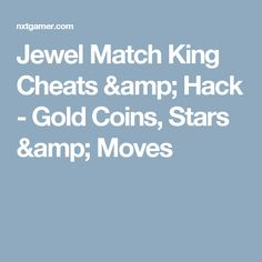 Jewel Match King Cheats & Hack - Gold Coins, Stars & Moves