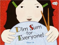 China: Dim Sum for Everyone!: Grace Lin: picture book about eating. Ages 4-6