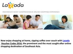 Lazada voucher codes 2016  Now enjoy shopping at home, sipping coffee over couch…