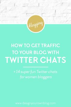 How to get traffic to your blog with Twitter chats for women bloggers. Plus 14 super fun Twitter chats for women bloggers. See more traffic-building solutions at www.DesignYourOwnBlog.com