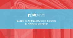 Google to Add Quality Score Columns to AdWords Interface?