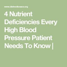 4 Nutrient Deficiencies Every High Blood Pressure Patient Needs To Know |
