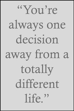 "Life Quotes >> ""You're always one decision away from a totally different life."" By Unknown >> http://on-linebusiness.com/life-quotes/ >> How to find your Life Quote…"