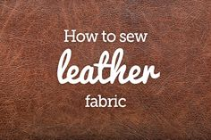 Since leather is a valuable fabric, you'll want to be very careful when sewing with it. Here are some basic tips for sewing with leather fabrics.