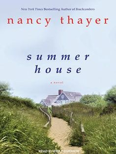 """""""Summer House"""" by Nancy Thayer. From the New York Times bestselling author of Moon Shell Beach, comes a luminous novel that brings together three generations of strong-willed women on the island of Nantucket, each wrestling with life-changing decisions."""