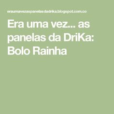 Era uma vez... as panelas da DriKa: Bolo Rainha