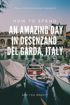 How to spend an amazing day in Desenzano del Garda I Lombardia I Italy Lake Garda Italy, Best Of Italy, Europe Destinations, Lake Como, Verona, Continents, Things To Do, Road Trip, Boat
