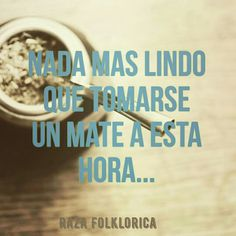 Love Mate, Yerba Mate, Desiderata, Mendoza, Life, Drink, My Love, Amor, Truths