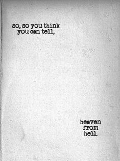 So you think you can tell heaven from hell. So you think you can tell heaven from hell . So you think you can tell heaven from Pink Floyd Quotes, Pink Floyd Lyrics, Song Quotes, Music Quotes, Life Quotes, The Words, Creepy Quotes, Funny Quotes, Believe