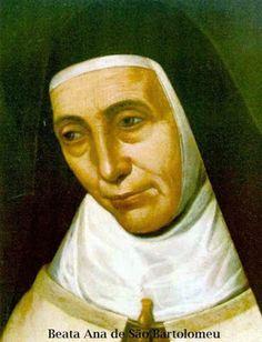 Santos, Beatos, Veneráveis e Servos de Deus: Beata Ana de São Bartolomeu, Virgem Carmelita Desc...