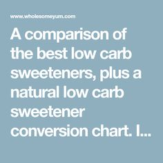 A comparison of the best low carb sweeteners, plus a natural low carb sweetener conversion chart. Includes sugar alcohols, plant based sweeteners, and more.