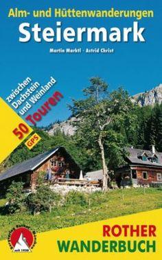 Steiermark túrakönyv / Menedékház-túrák / Alm- und Hüttenwanderungen / Bergverlag Rother