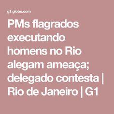 PMs flagrados executando homens no Rio alegam ameaça; delegado contesta | Rio de Janeiro | G1