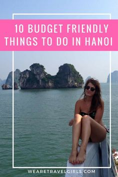 10 BUDGET FRIENDLY THINGS TO DO IN HANOI! From the unmissable views of serene Halong Bay to the chaotic, labyrinth-like lanes of the old quarter, there is so much to see and do in happening Hanoi. Here's a list of the top things not to miss in this culturally rich capital, and they're all budget friendly! By Laura Francis for WeAreTravelGirls.com