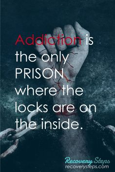 Addiction Quotes:Addiction is the only PRISON where the locks are on the inside.   Follow: https://www.pinterest.com/RecoverySteps/