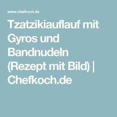 Tzatzikiauflauf mit Gyros und Bandnudeln (Rezept mit Bild) | Chefkoch.de