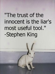 """The trust of the innocent is the liar's most useful tool."" ~ Stephen King"