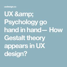 UX & Psychology go hand in hand— How Gestalt theory appears in UX design?