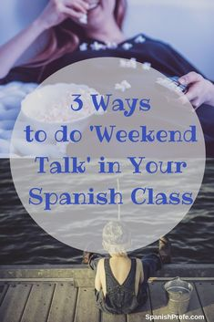 3 way to 'Weekend Talk' in your Spanish or Immersion classroom. Great Spanish speaking (and writing) activities. Ideas on how to use pictures, teacher models and writing to build in a natural way for students to speak about themselves, the weekend and in past tense in Spanish.