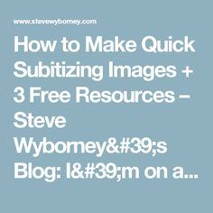 How to Make Quick Subitizing Images + 3 Free Resources – Steve Wyborney's Blog:  I'm on a Learning Mission.