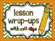 Lesson Wrap-Ups will give a conclusion to your lessons as students reflect on their learning