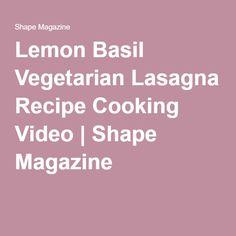 Lemon Basil Vegetarian Lasagna Recipe Cooking Video | Shape Magazine