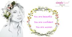you are beautiful, you are confident , You are woman. Cherish it.  #simplekaur #woman #womanclothing #confidentwoman