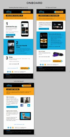 Sling TV   This three-part welcome series guides the user through the best ways to enjoy cable-free TV by highlighting app features, creating a step-by-step guide with supporting graphics, and utilizing cross-channel promotion. Each email progressively build knowledge and exposes the user to more of the brand values, tone, and personality.   Rachael Thomas, Design Consultant Email Marketing Design, Email Design, Digital Marketing, Welcome Emails, Sling Tv, Swipe File, Best Email, Email Templates, User Guide