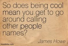 Mean Name Calling | Quotes About People Calling You Names Quotation-james-howe-mean- ...