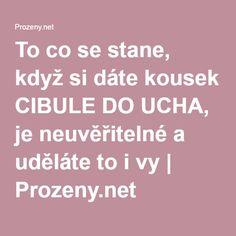 To co se stane, když si dáte kousek CIBULE DO UCHA, je neuvěřitelné a uděláte to i vy   Prozeny.net