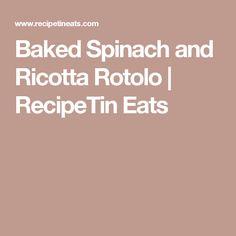 Baked Spinach and Ricotta Rotolo | RecipeTin Eats