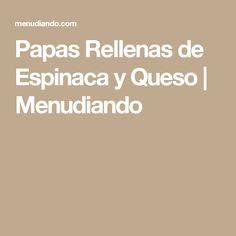Papas Rellenas de Espinaca y Queso | Menudiando