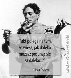 Takt polega na tym, że wiesz... #CocteauJean,  #Różne