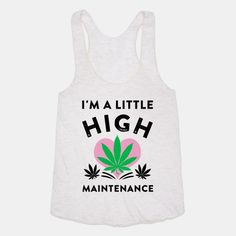 I'm a Little High maintenance  #stonerbabe