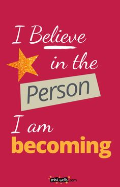 I believe in the person I am becoming... is essential affirmation for giving yourself permission to evolve into greatness.