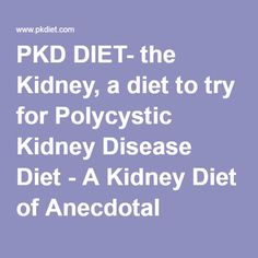 PKD DIET- the Kidney, a diet to try for Polycystic Kidney Disease Diet - A Kidney Diet of Anecdotal knowledge based on our collective experiences.