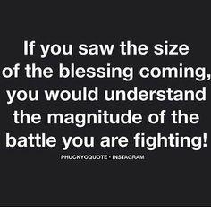 Si ves el tamaño de la bendición que esta por venir, entenderás la magnitud de la batalla que estas  peleando.