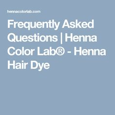 Frequently Asked Questions | Henna Color Lab® - Henna Hair Dye