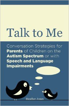 Talk to Me: Conversation Strategies for Parents of Children on the Autism Spectrum or with Speech and Language Impairments: If your child finds talking to people a struggle, this is the book to get the conversation started. In this hands-on guide, Heather Jones offers practical advice, born of experience with her own son, which will help you teach your child the principles of communication. Full of strategies and examples, it shows how you can allay fears, build confidence and teach your....