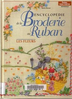 Encyclopedia of Ribbon Embroidery Flowers Embroidery Works, Silk Ribbon Embroidery, Cross Stitch Embroidery, Embroidery Patterns, Hand Embroidery, Simple Embroidery, Floral Embroidery, Fabric Crafts, Sewing Crafts