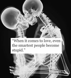 When it comes to love, even the smartest people become stupid