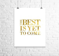 The Best is Yet to Come. this print is done in shiny or matte gold finish. Give it to that special someone in your life or for yourself. Impression Feuille D'or, Gold Office Decor, Framed Quotes, Wall Quotes, Love Posters, Foil Art, Gold Foil Print, The Best Is Yet To Come, Wall Prints