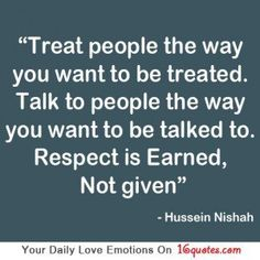Respect Quotes. QuotesGram I've always tried to treat others the way I wanted to be treated. Sometimes, I'm human and make mistakes. It's a shame people only remember the mistakes you make, but when it comes to their actions they are more than perfect.