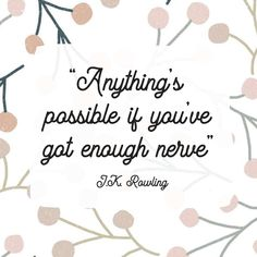 """""""Anything's possible if you've got enough nerve"""" – JK Rowling. Definitely one of our favourite Harry Potter quotes! Illustration by Becki Clark. Got Quotes, Girly Quotes, Wisdom Quotes, Quotes To Live By, Life Quotes, Karma Quotes, Qoutes, Positive Affirmations, Positive Quotes"""