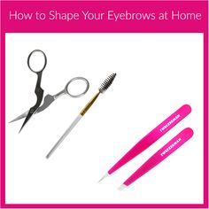 How to Shape Your Eyebrows at Home with tweezers in 9 easy steps!