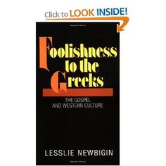 Foolishness to the Greeks: The Gospel and Western Culture  ~ written by Lesslie Newbigin