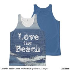 """Love the Beach"" is written on Front of Unisex Tank Top in a cool white font, with Pretty White Foam Ocean Waves and Blue Sky.  BACK of Tank is a solid medium blue.  One-of-a-kind Unisex Tank Top available for Women and Men in sizes X-Small, Small, Medium, Large, X-Large.  Photo taken from our cruise ship vacation to the islands from East Coast.  Original Photography & Text Saying Graphic Design Design ©  TamiraZDesigns via:  www.zazzle.com/tamirazdesigns*"