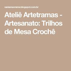 Ateliê Artetramas - Artesanato: Trilhos de Mesa Crochê