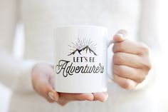 Let's Be Adventurers Inspirational Mug Unique Coffee by smallglow