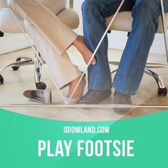 """Play footsie"" means ""to flirt with someone by secretly touching feet"". Example: She ​kicked off her ​shoes and ​started ​playing ​footsie with him."